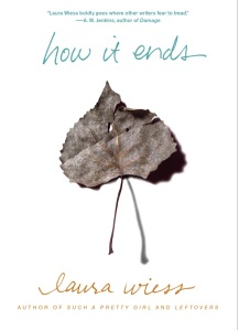 """""""How It Ends"""" by Laura Wiess"""